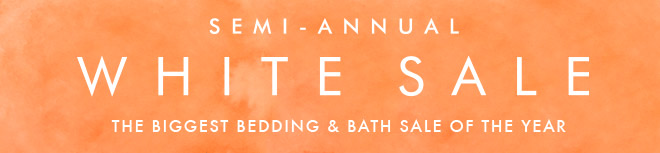 Semi-Annual White Sale - The Biggest Bedding & Bath Sale of the Year