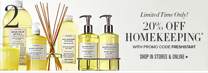 2. Limited Time Only! 20% OFF HOMEKEEPING* WITH PROMO CODE FRESHSTART - SHOP IN STORES & ONLINE