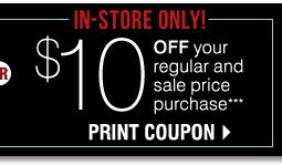 In-store Only $10 off your regular and sale price purchase*** Print coupon