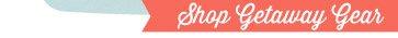 Shop Getaway Gear