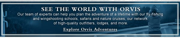 See the World with Orvis | Our team of experts can help you plan the adventure of a lifetime with our fly-fishing and wingshooting schools, our network of high-quality outfitters, lodges, and more. | Explore Orvis Adventures