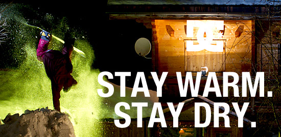 Stay warm. Stay dry.
