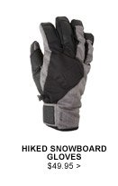 Hiked Snowboard Gloves $49.95