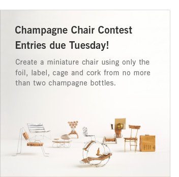 Champagne Chair Contest Entries due Tuesday! Create a miniature chair using only the foil, label, cage and cork from no more than two champagne bottles.