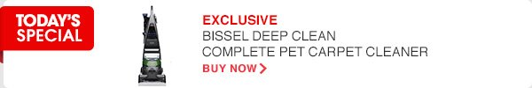 TODAY'S SPECIAL | EXCLUSIVE BISSEL DEEP CLEAN COMPLETE PET CARPET CLEANER | BUY NOW