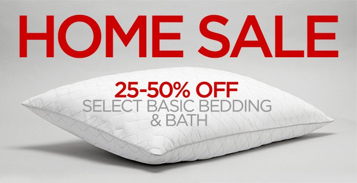 HOME SALE           	25-50% OFF SELECT BASIC BEDDING & BATH