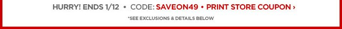 EXTRA 10% OFF* furniture, mattresses, fine jewelry & more HURRY! ENDS 1/12 • CODE: SAVEON49 • PRINT STORE COUPON › *SEE EXCLUSIONS & DETAILS BELOW