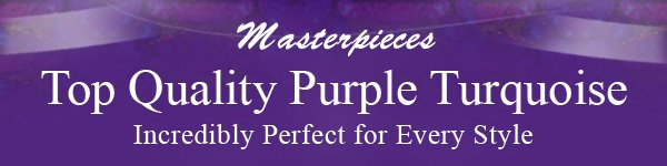 Masterpieces Top Quality Purple Turquoise