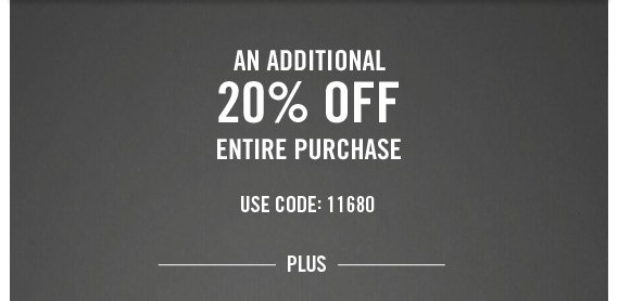 AN ADDITIONAL 20%  OFF ENTIRE PURCHASE USE CODE: 11680 PLUS
