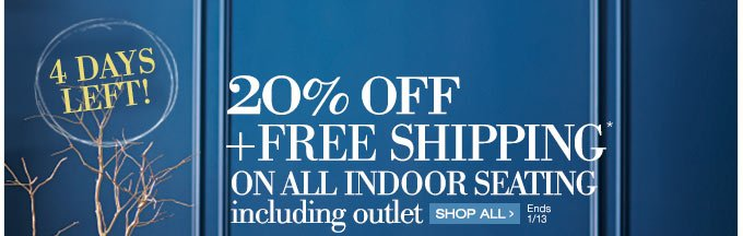 4 days left! | 20% off + Free Shipping* on all indoor seating including outlet | Shop all > | Ends 1/13