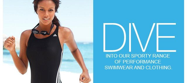 DIVE into our sporty range of performance swimwear and clothing.