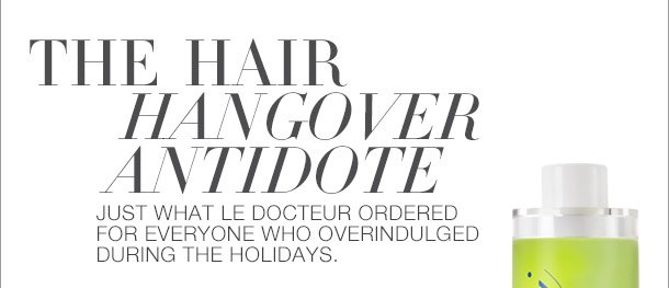 THE HAIR HANGOVER ANTIDOTE
