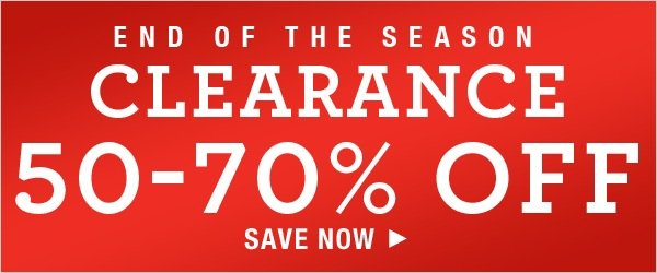End of the Season Clearance: Save 50-70%