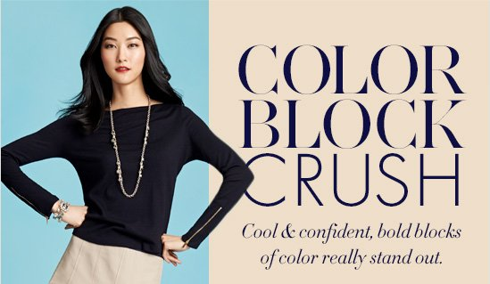 Color Block Crush Cool & confident, bold blocks of color really stand out.
