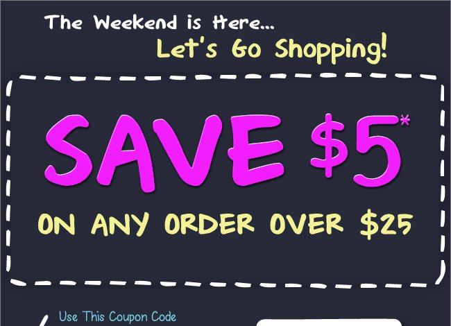 Save $5 On Any Order Over $25* - Shop Now