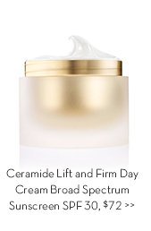 Ceramide Lift and Firm Day Cream Broad Spectrum Sunscreen SPF 30, $72.