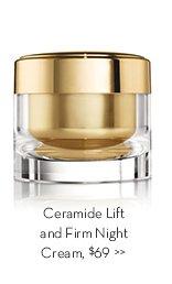 Ceramide Lift and Firm Night Cream, $69.