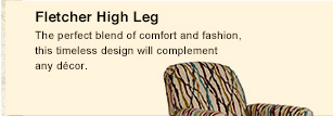 Fletcher High Leg The perfect blend of comfort and fashion, this timeless design will complement any décor.