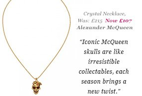 Crystal Necklace, Was: £215 Now: £107 Alexander McQueen - Iconic McQueen skulls are like irresistible collectables, each season brings a new twist.