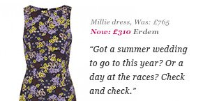 Millie dress, Was: £765 Now: £310 Erdem - Got a summer wedding to go to this year? Or a day at the races? Check and check.