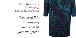 Coat, Was £1,215 Now £365 Stella McCartney - You need this indulgently opulent coat in your life; fact.