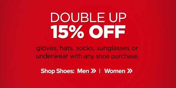 15% off gloves, hats, socks, sunglasses or underwear with any shoe purchase.