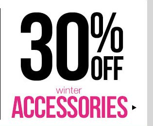 The Big Sale - 30% OFF Winter Accessories! In-Stores and Online - SHOP NOW!