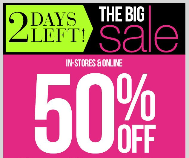 The Big Sale - Up to 50% OFF! In-Stores and Online! SHOP NOW!