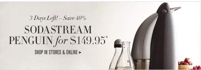 3 Days Left! - Save 40% - SODASTREAM PENGUIN for $149.95* -- SHOP IN STORES & ONLINE