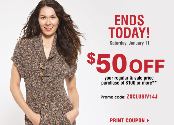 Ends Today! $50 off your $100 regular or sale price purchase**  January 9 through January 11!  Promo code: Z50JANU2014