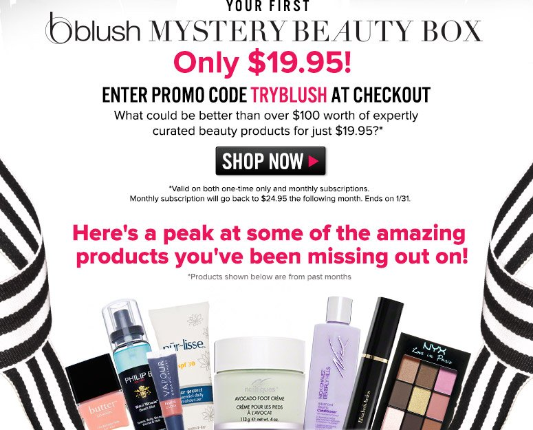 What could be better than over $100 worth of expertly curated beauty products for just $19.95?  Enter promo code TRYBLUSH at checkout*Valid on both one-time only and monthly subscriptions. Monthly subscription will go back to $24.95 the following month. Ends on 1/31. Shop Now>>