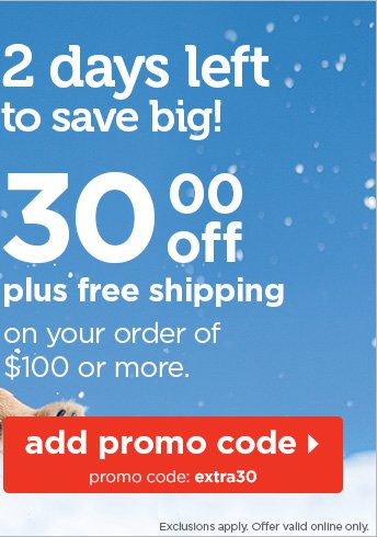 2 days left to save big! $30 off plus free shipping on your  order of $100 or more.
