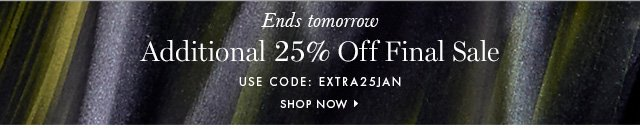 Ends tomorrow | Additional 25% Off Final Sale | USE CODE: EXTRA25JAN | SHOP NOW »