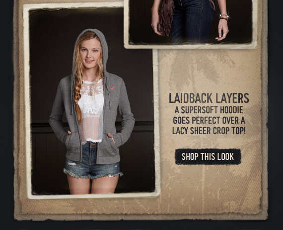 LAIDBACK LAYERS A SUPERSOFT HOODIE GOES PERFECT OVER A LACY SHEER CROP TOP! SHOP THIS LOOK