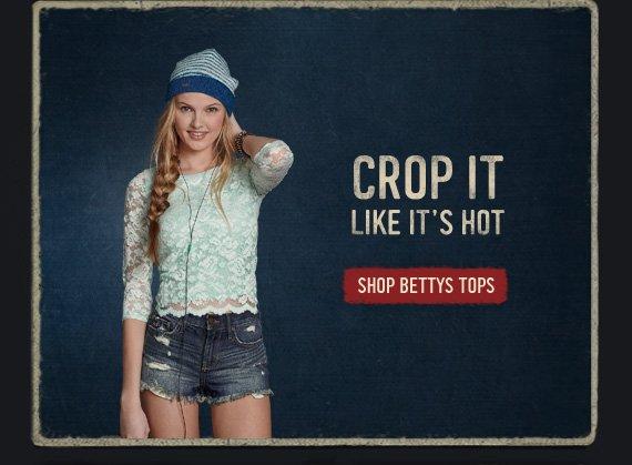 CROP IT LIKE IT'S HOT SHOP BETTYS TOPS