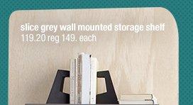 slice grey wall mounted storage shelf  119.20 reg 149. each