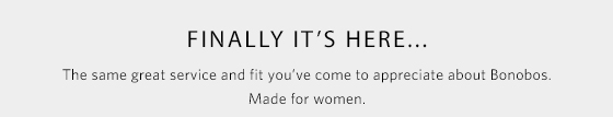 A women's brand by the makers of Bonobos