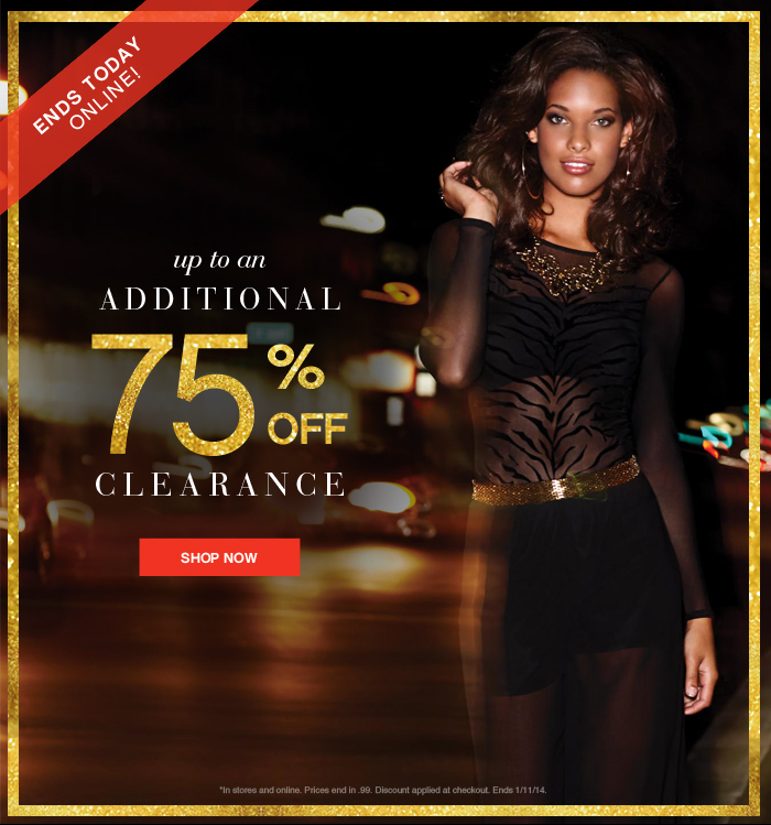 ENDS TODAY ONLINE! 75% OFF CLEARANCE