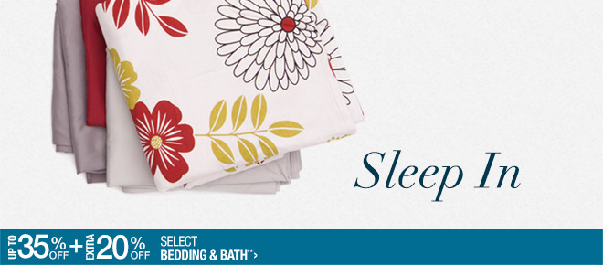 Sleep In - Up to 35% off + Extra 20% off Select Bedding & Bath**