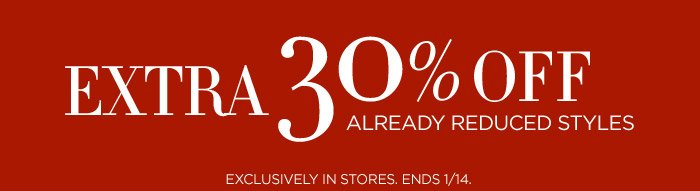 EXTRA 30% OFF ALREADY REDUCED STYLES