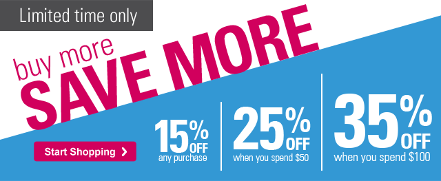 Limited time only BUY MORE SAVE MORE 15% OFF any purchase, 25% OFF when you spend $50, 35% OFF when you spend $100 Start Shopping ›