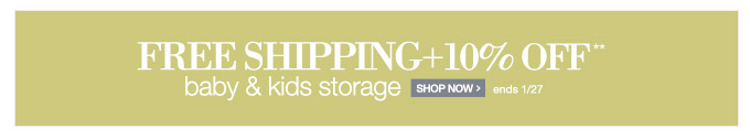 FREE SHIPPING + 10% OFF** Baby & Kids Storage. Ends 1/27. Shop now >