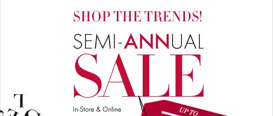 Shop The Trends!  SEMI-ANNUAL SALE Up To 70% Off* Original Prices