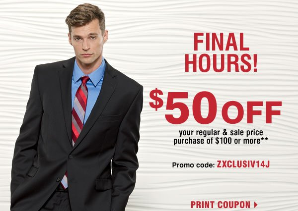 Final Hours! $50 off your $100 regular or sale price purchase**  Saturday, January 11!  Promo code: Z50JANU2014  Print coupon
