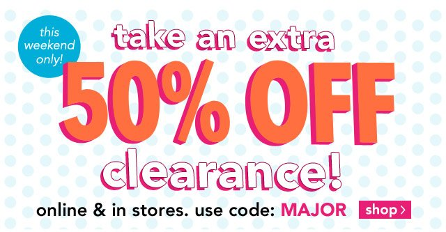 50% OFF clearance! online & stores. use code: MAJOR