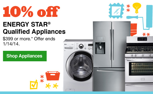 10 percent off ENERGY STAR® qualified appliances of $399.00 or more. Offer ends 1/14/14. Shop Appliances.