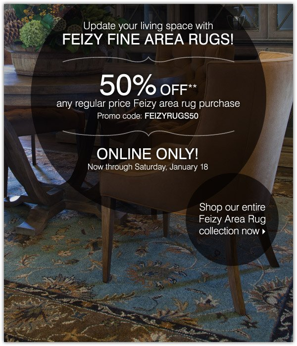 50% off any regular price Feizy area rug purchase. Online only! Shop our entire Feizy Area Rug collection now.