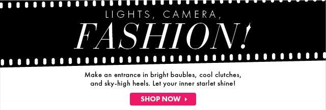 Lights, Camera, Fashion! - Shop Now!