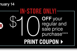 In-store only $10 off your regular and sale price purchase Print Coupon