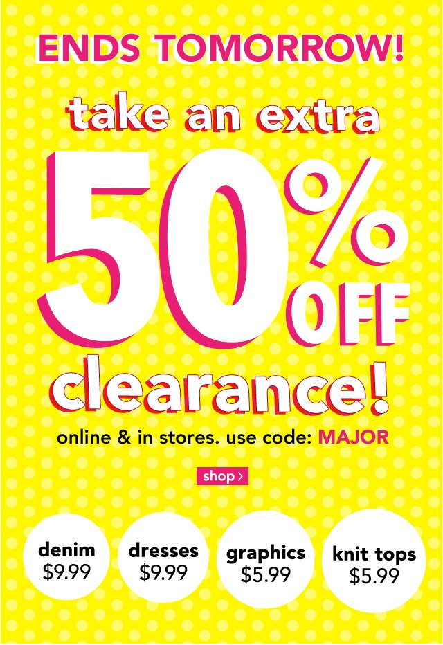50% off clearance! online & stores use code: MAJOR